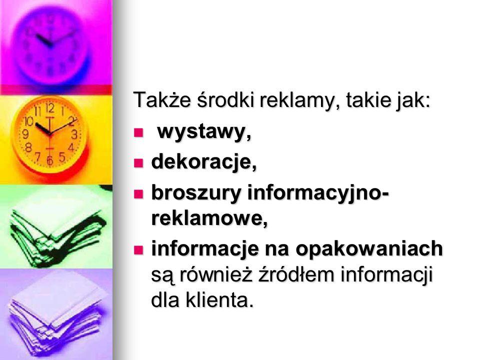 Także środki reklamy, takie jak: wystawy, wystawy, dekoracje, dekoracje, broszury informacyjno- reklamowe, broszury informacyjno- reklamowe, informacj