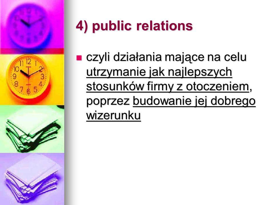 4) public relations czyli działania mające na celu utrzymanie jak najlepszych stosunków firmy z otoczeniem, poprzez budowanie jej dobrego wizerunku cz