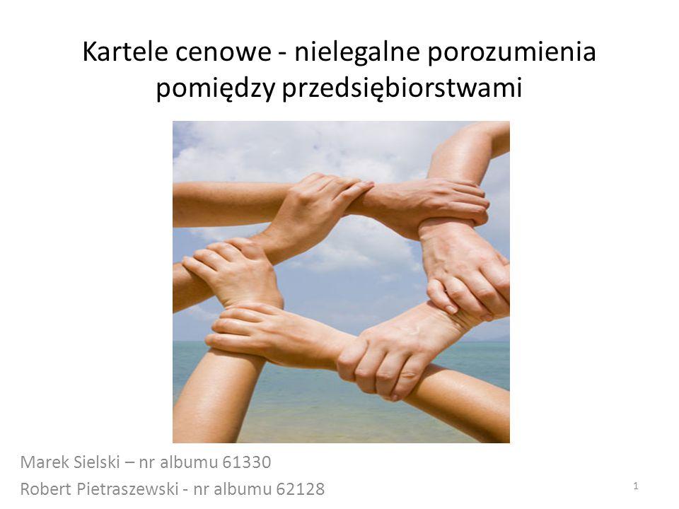 Kartele cenowe - nielegalne porozumienia pomiędzy przedsiębiorstwami Marek Sielski – nr albumu 61330 Robert Pietraszewski - nr albumu 62128 1