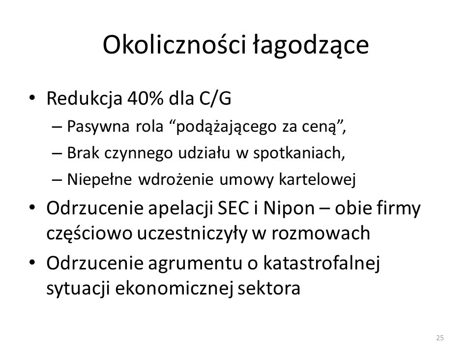 """Okoliczności łagodzące Redukcja 40% dla C/G – Pasywna rola """"podążającego za ceną"""", – Brak czynnego udziału w spotkaniach, – Niepełne wdrożenie umowy k"""