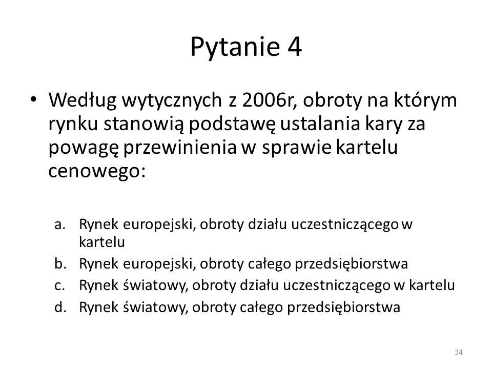 Pytanie 4 Według wytycznych z 2006r, obroty na którym rynku stanowią podstawę ustalania kary za powagę przewinienia w sprawie kartelu cenowego: a.Ryne
