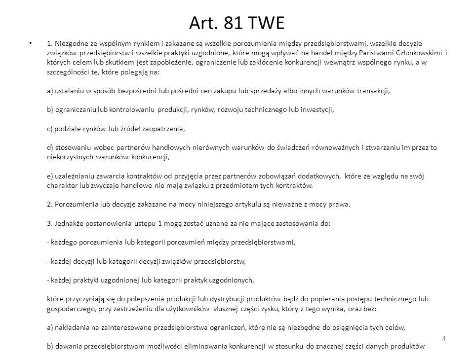 Art. 81 TWE 1. Niezgodne ze wspólnym rynkiem i zakazane są wszelkie porozumienia między przedsiębiorstwami, wszelkie decyzje związków przedsiębiorstw