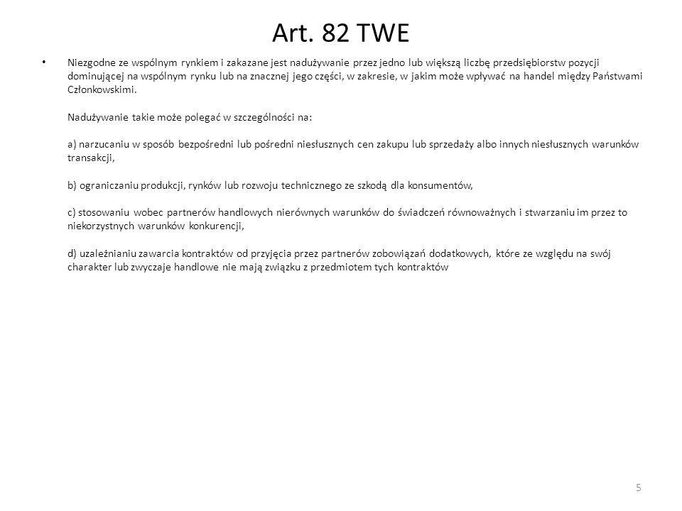 Art. 82 TWE Niezgodne ze wspólnym rynkiem i zakazane jest nadużywanie przez jedno lub większą liczbę przedsiębiorstw pozycji dominującej na wspólnym r