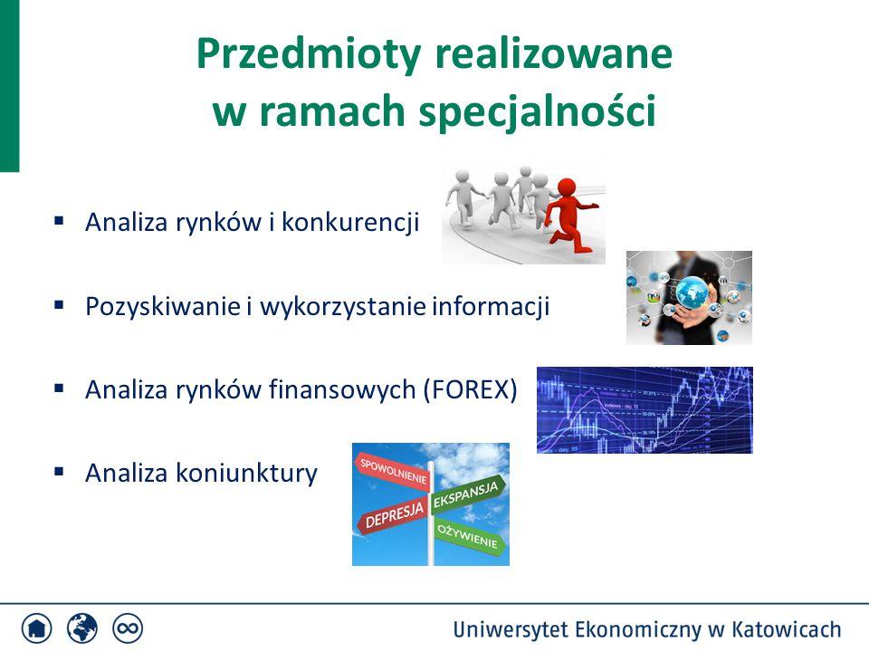 Przedmioty realizowane w ramach specjalności  Analiza rynków i konkurencji  Pozyskiwanie i wykorzystanie informacji  Analiza rynków finansowych (FO