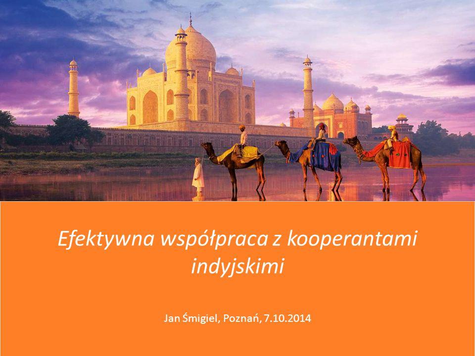 Efektywna współpraca z kooperantami indyjskimi Jan Śmigiel, Poznań, 7.10.2014