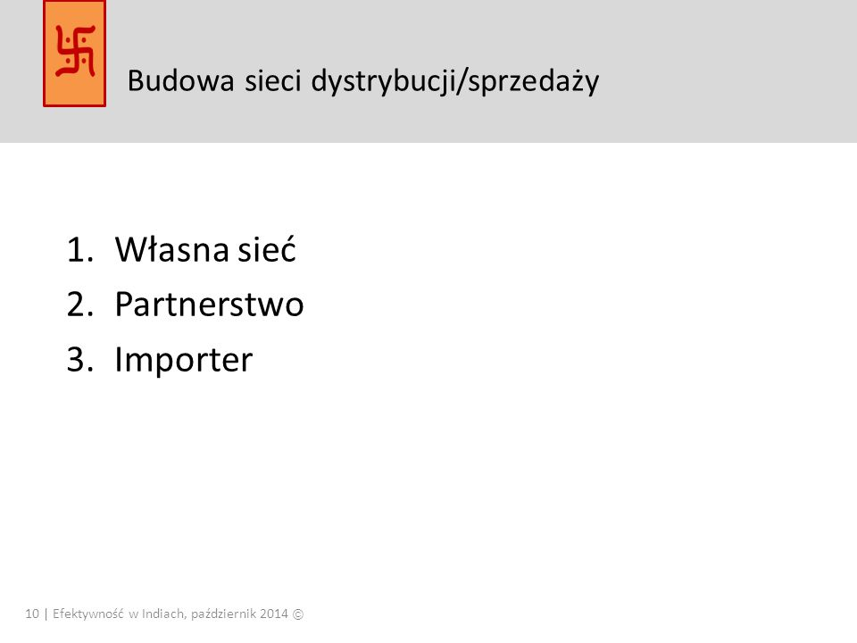 1.Własna sieć 2.Partnerstwo 3.Importer Budowa sieci dystrybucji/sprzedaży 10 | Efektywność w Indiach, październik 2014 Ⓒ