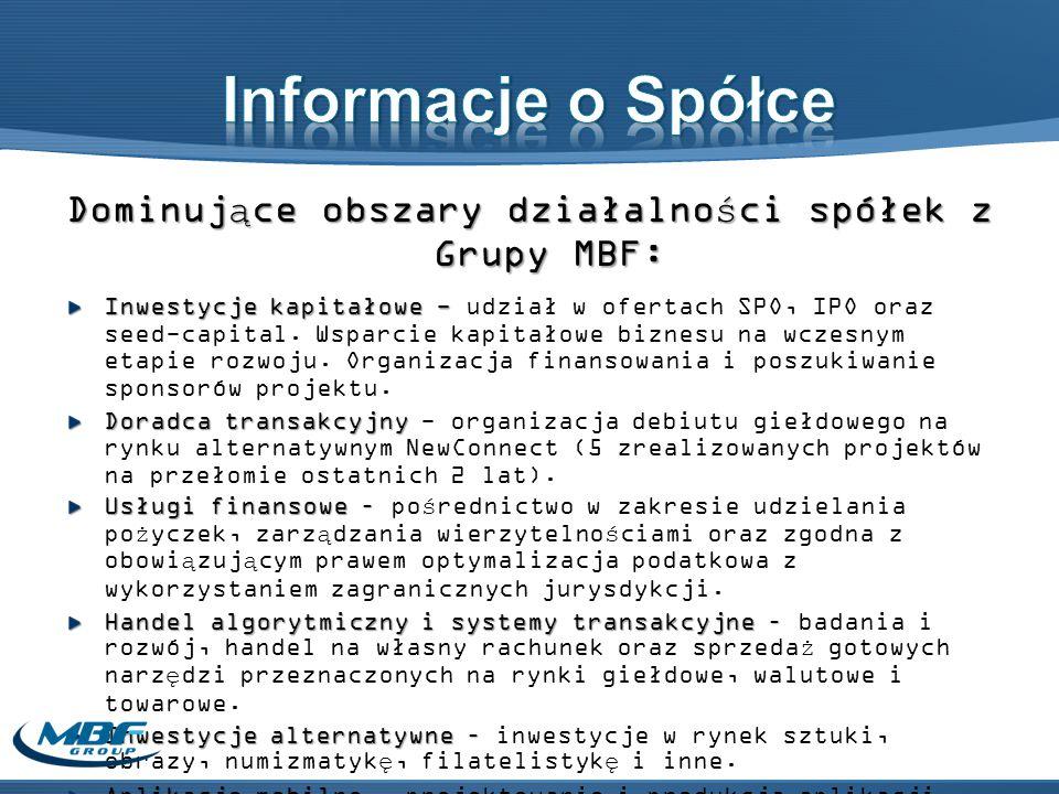 Dominujące obszary działalności spółek z Grupy MBF: Inwestycje kapitałowe - Inwestycje kapitałowe - udział w ofertach SPO, IPO oraz seed-capital.