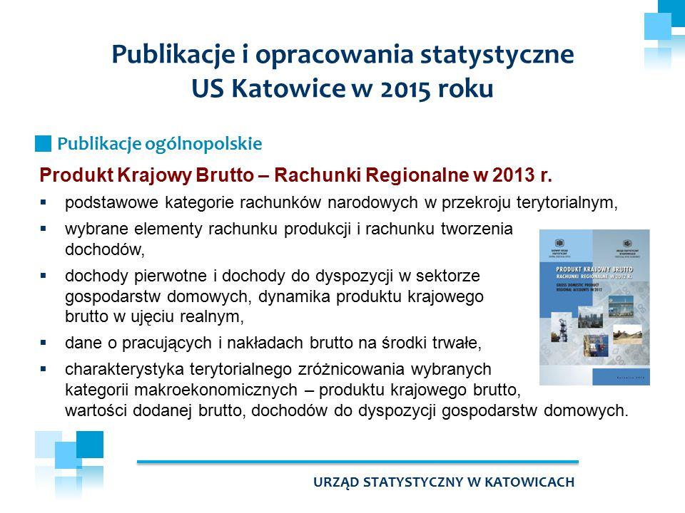 Produkt Krajowy Brutto – Rachunki Regionalne w 2013 r.  podstawowe kategorie rachunków narodowych w przekroju terytorialnym,  wybrane elementy rachu