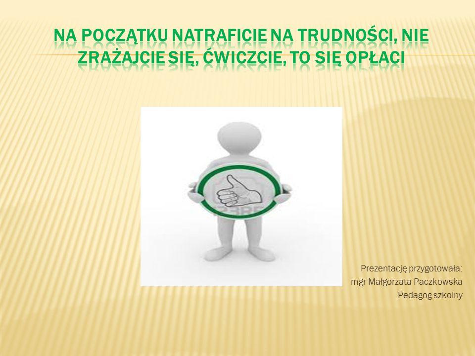 . Prezentację przygotowała: mgr Małgorzata Paczkowska Pedagog szkolny