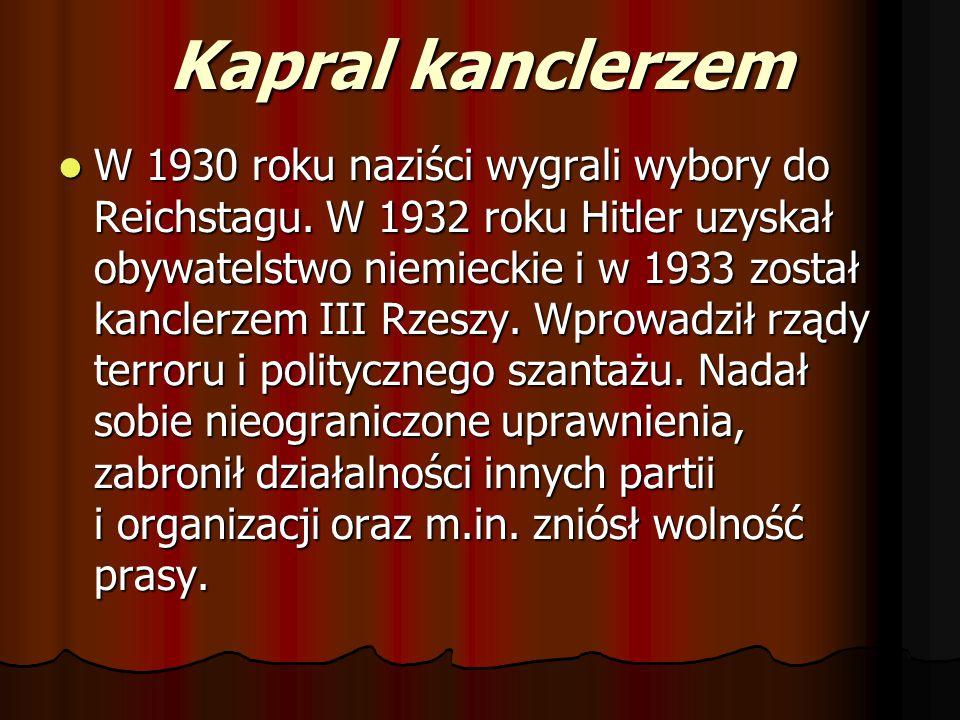 Kapral kanclerzem W 1930 roku naziści wygrali wybory do Reichstagu. W 1932 roku Hitler uzyskał obywatelstwo niemieckie i w 1933 został kanclerzem III