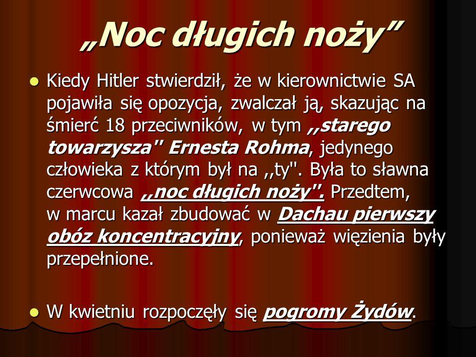 """""""Noc długich noży"""" Kiedy Hitler stwierdził, że w kierownictwie SA pojawiła się opozycja, zwalczał ją, skazując na śmierć 18 przeciwników, w tym,,stare"""