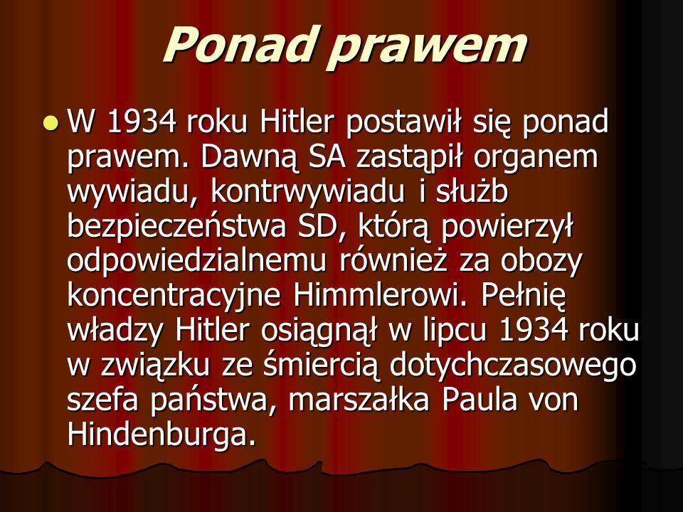 Ponad prawem W 1934 roku Hitler postawił się ponad prawem. Dawną SA zastąpił organem wywiadu, kontrwywiadu i służb bezpieczeństwa SD, którą powierzył