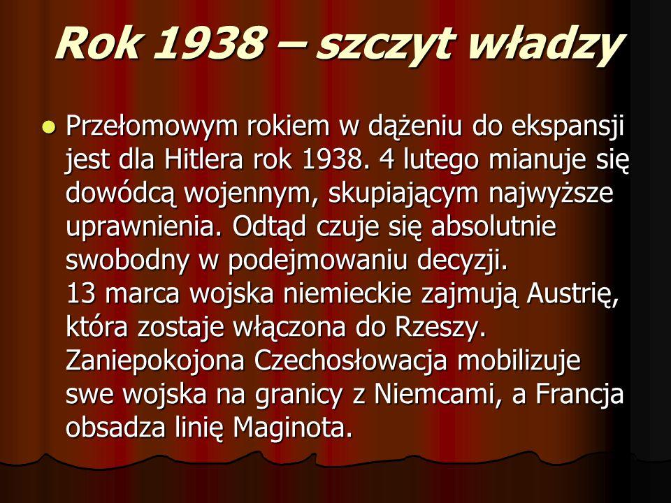 Rok 1938 – szczyt władzy Przełomowym rokiem w dążeniu do ekspansji jest dla Hitlera rok 1938. 4 lutego mianuje się dowódcą wojennym, skupiającym najwy