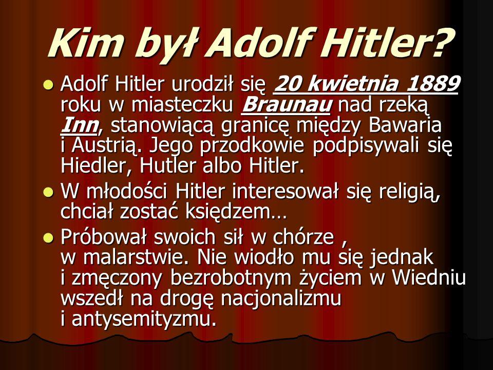 Kim był Adolf Hitler? Adolf Hitler urodził się 20 kwietnia 1889 roku w miasteczku Braunau nad rzeką Inn, stanowiącą granicę między Bawaria i Austrią.