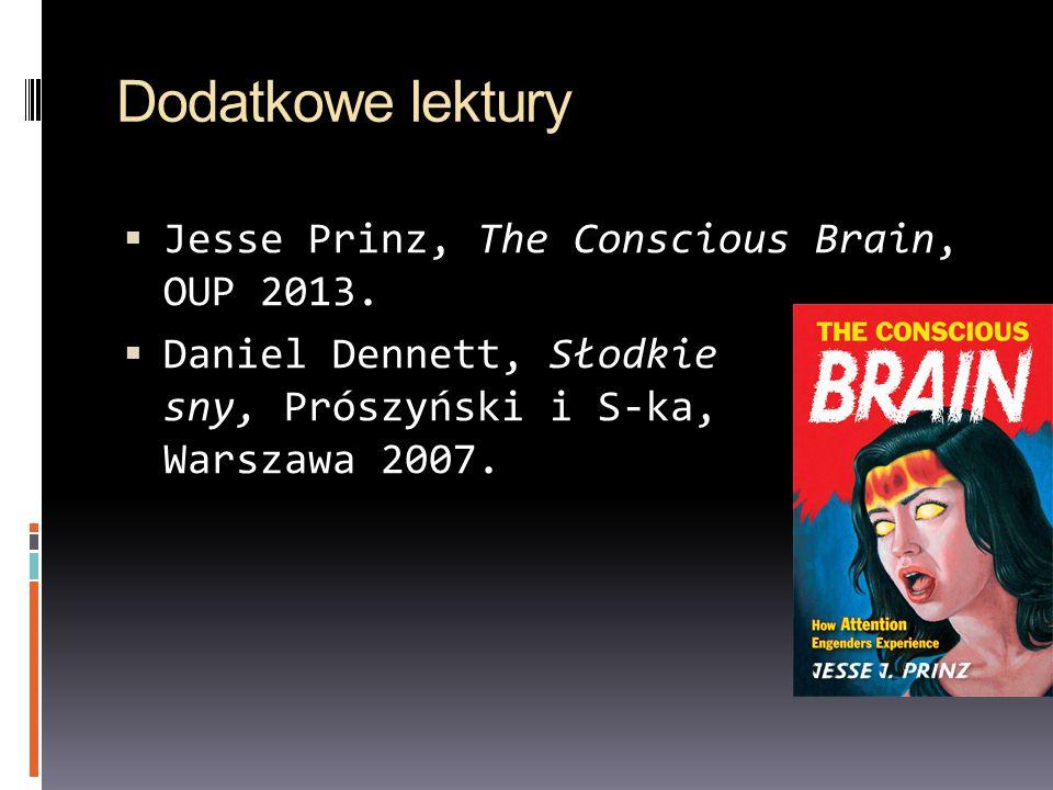 Dodatkowe lektury  Jesse Prinz, The Conscious Brain, OUP 2013.