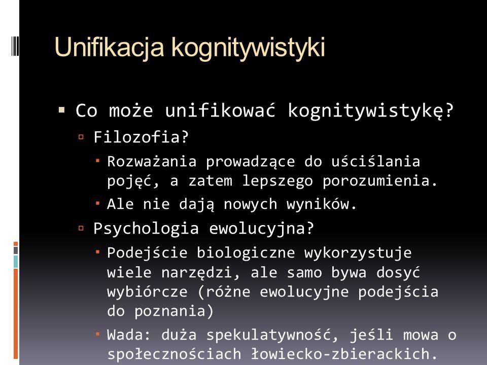 Unifikacja kognitywistyki  Co może unifikować kognitywistykę.