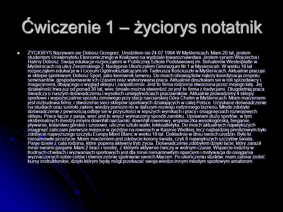Ćwiczenie 1 – życiorys notatnik ŻYCIORYS Nazywam sie Dobosz Grzegorz.