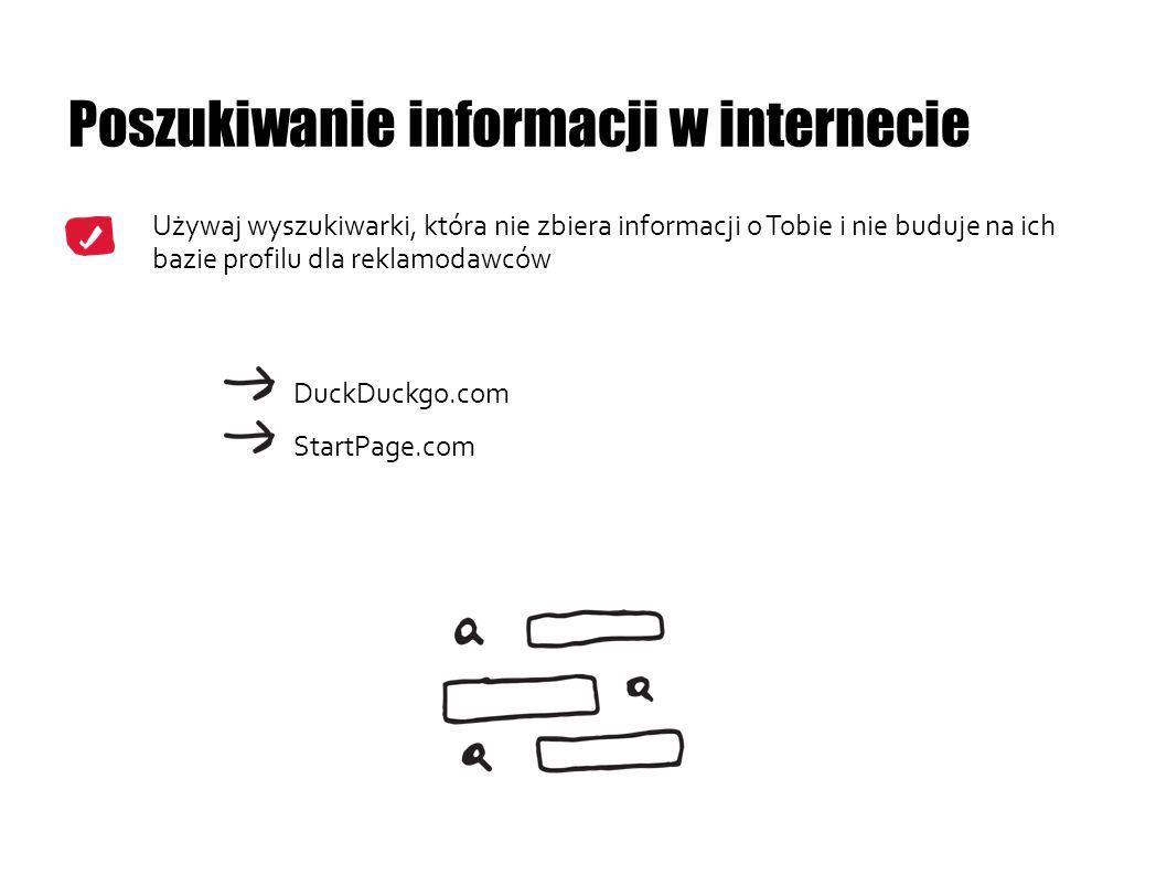 Poszukiwanie informacji w internecie Używaj wyszukiwarki, która nie zbiera informacji o Tobie i nie buduje na ich bazie profilu dla reklamodawców Duck