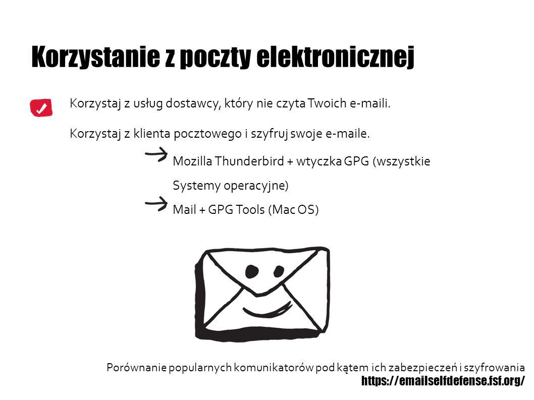 Korzystanie z poczty elektronicznej Korzystaj z usług dostawcy, który nie czyta Twoich e-maili. Korzystaj z klienta pocztowego i szyfruj swoje e-maile