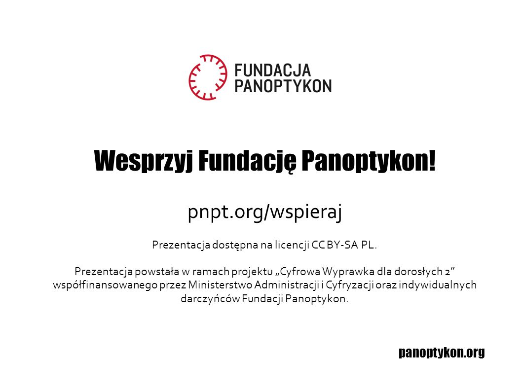 """panoptykon.org Wesprzyj Fundację Panoptykon! pnpt.org/wspieraj Prezentacja dostępna na licencji CC BY-SA PL. Prezentacja powstała w ramach projektu """"C"""