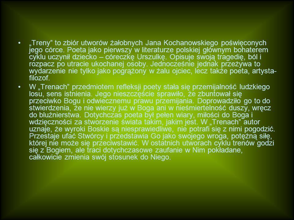 """""""Treny to zbiór utworów żałobnych Jana Kochanowskiego poświęconych jego córce."""