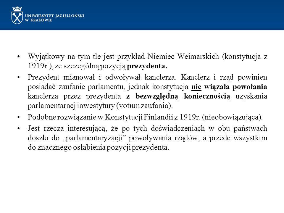 Wyjątkowy na tym tle jest przykład Niemiec Weimarskich (konstytucja z 1919r.), ze szczególną pozycją prezydenta. Prezydent mianował i odwoływał kancle