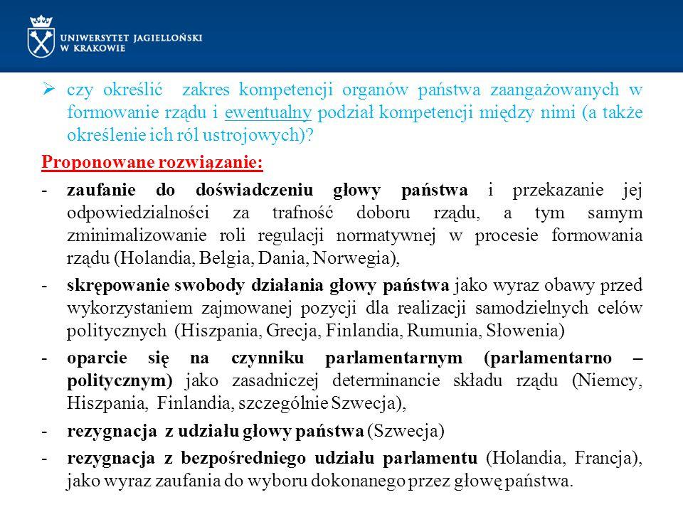  czy określić zakres kompetencji organów państwa zaangażowanych w formowanie rządu i ewentualny podział kompetencji między nimi (a także określenie i