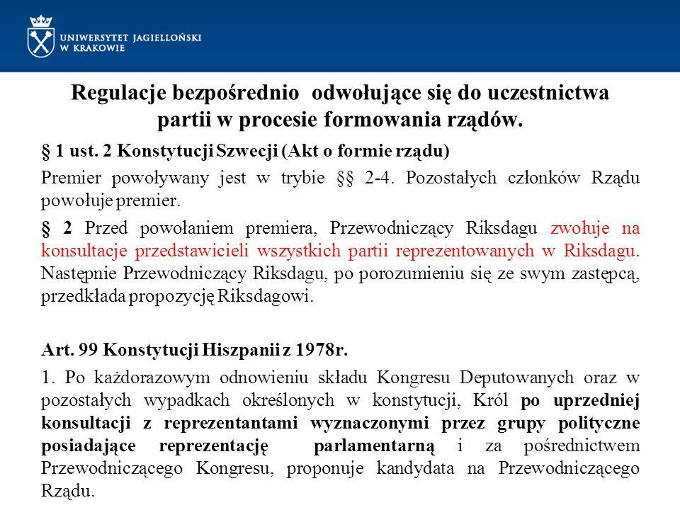 Regulacje bezpośrednio odwołujące się do uczestnictwa partii w procesie formowania rządów. § 1 ust. 2 Konstytucji Szwecji (Akt o formie rządu) Premier