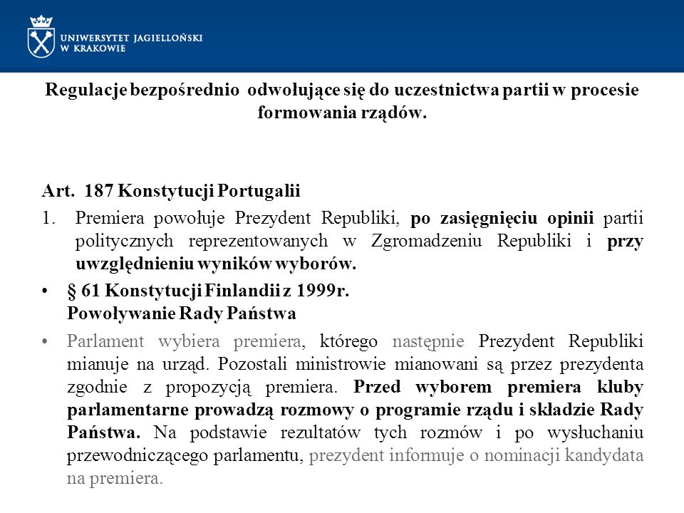 Regulacje bezpośrednio odwołujące się do uczestnictwa partii w procesie formowania rządów. Art. 187 Konstytucji Portugalii 1.Premiera powołuje Prezyde