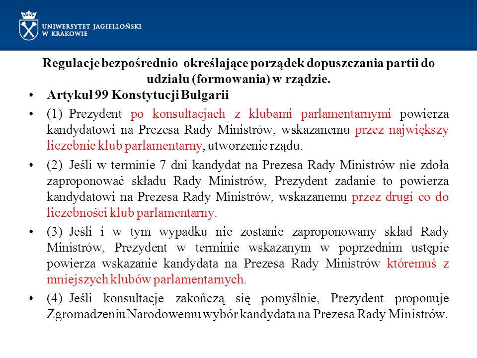 Regulacje bezpośrednio określające porządek dopuszczania partii do udziału (formowania) w rządzie. Artykuł 99 Konstytucji Bułgarii (1) Prezydent po ko
