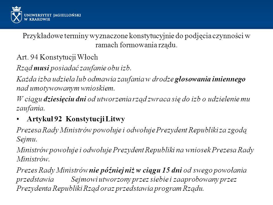 Przykładowe terminy wyznaczone konstytucyjnie do podjęcia czynności w ramach formowania rządu. Art. 94 Konstytucji Włoch Rząd musi posiadać zaufanie o