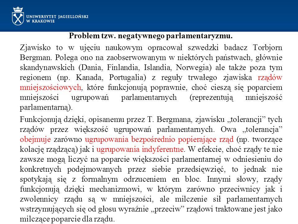 Problem tzw. negatywnego parlamentaryzmu. Zjawisko to w ujęciu naukowym opracował szwedzki badacz Torbjorn Bergman. Polega ono na zaobserwowanym w nie
