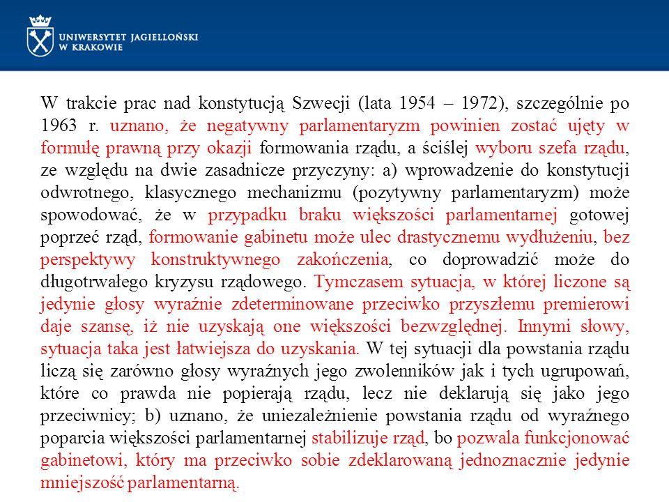Przykłady rozwiązań konstytucyjnych, instytucjonalizujących negatywny parlamentaryzm Rozdział 6 szwedzkiego Aktu o formie rządu z 1974 r., § 2 Przed powołaniem premiera, Przewodniczący Riksdagu zwołuje na konsultacje przedstawicieli wszystkich partii reprezentowanych w Riksdagu.