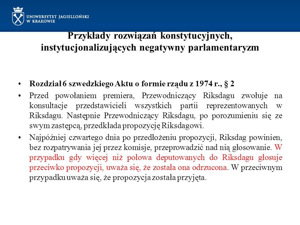 Przykłady rozwiązań konstytucyjnych, instytucjonalizujących negatywny parlamentaryzm Rozdział 6 szwedzkiego Aktu o formie rządu z 1974 r., § 2 Przed p