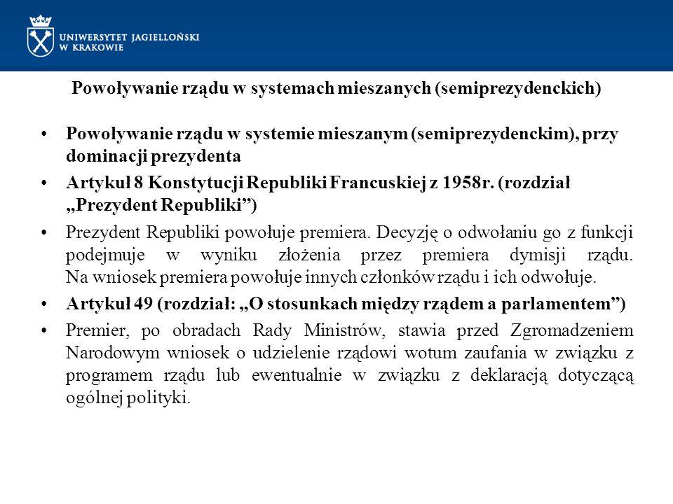 Powoływanie rządu w systemach mieszanych (semiprezydenckich) Powoływanie rządu w systemie mieszanym (semiprezydenckim), przy dominacji prezydenta Arty