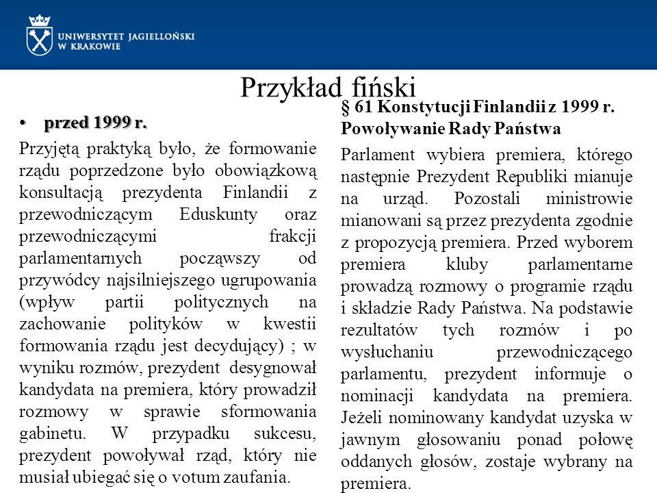 Przykład fiński przed 1999 r.przed 1999 r. Przyjętą praktyką było, że formowanie rządu poprzedzone było obowiązkową konsultacją prezydenta Finlandii z