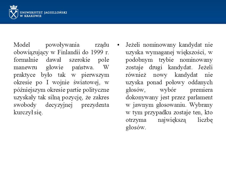 Model powoływania rządu obowiązujący w Finlandii do 1999 r. formalnie dawał szerokie pole manewru głowie państwa. W praktyce było tak w pierwszym okre