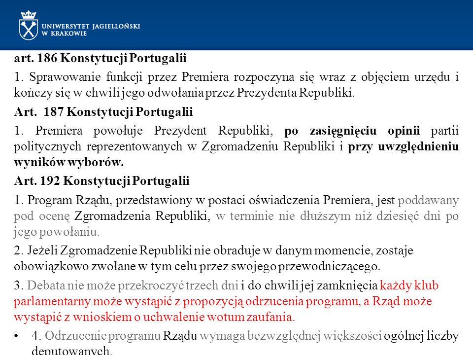 art. 186 Konstytucji Portugalii 1. Sprawowanie funkcji przez Premiera rozpoczyna się wraz z objęciem urzędu i kończy się w chwili jego odwołania przez