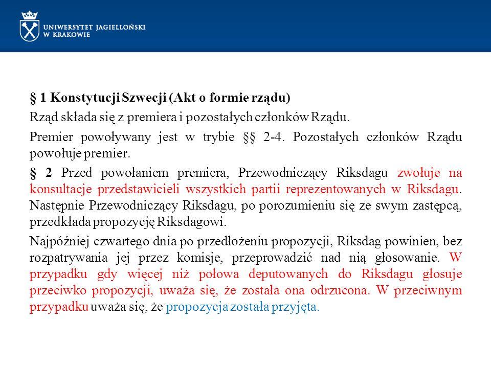 § 1 Konstytucji Szwecji (Akt o formie rządu) Rząd składa się z premiera i pozostałych członków Rządu. Premier powoływany jest w trybie §§ 2-4. Pozosta