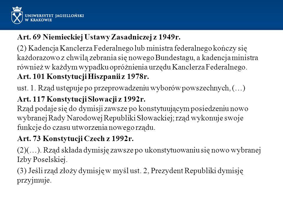 Art. 69 Niemieckiej Ustawy Zasadniczej z 1949r. (2) Kadencja Kanclerza Federalnego lub ministra federalnego kończy się każdorazowo z chwilą zebrania s
