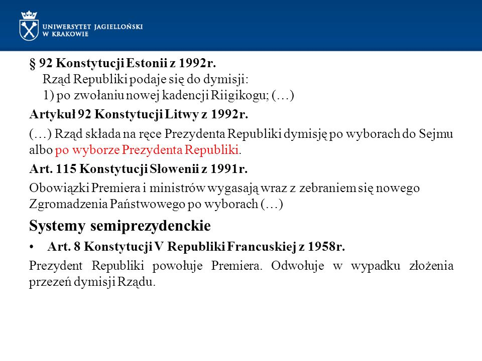 § 92 Konstytucji Estonii z 1992r. Rząd Republiki podaje się do dymisji: 1) po zwołaniu nowej kadencji Riigikogu; (…) Artykuł 92 Konstytucji Litwy z 19