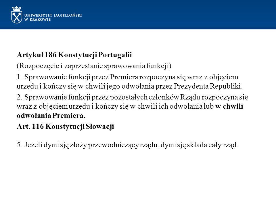 Artykuł 186 Konstytucji Portugalii (Rozpoczęcie i zaprzestanie sprawowania funkcji) 1. Sprawowanie funkcji przez Premiera rozpoczyna się wraz z objęci