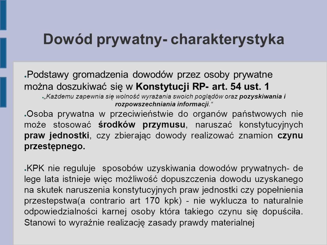 """Dowód prywatny- charakterystyka ● Podstawy gromadzenia dowodów przez osoby prywatne można doszukiwać się w Konstytucji RP- art. 54 ust. 1 ● """"Każdemu z"""