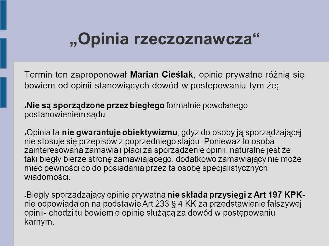 """""""Opinia rzeczoznawcza"""" Termin ten zaproponował Marian Cieślak, opinie prywatne różnią się bowiem od opinii stanowiących dowód w postepowaniu tym że; ●"""