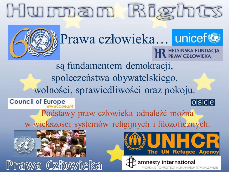 Prawa człowieka… są fundamentem demokracji, społeczeństwa obywatelskiego, wolności, sprawiedliwości oraz pokoju.