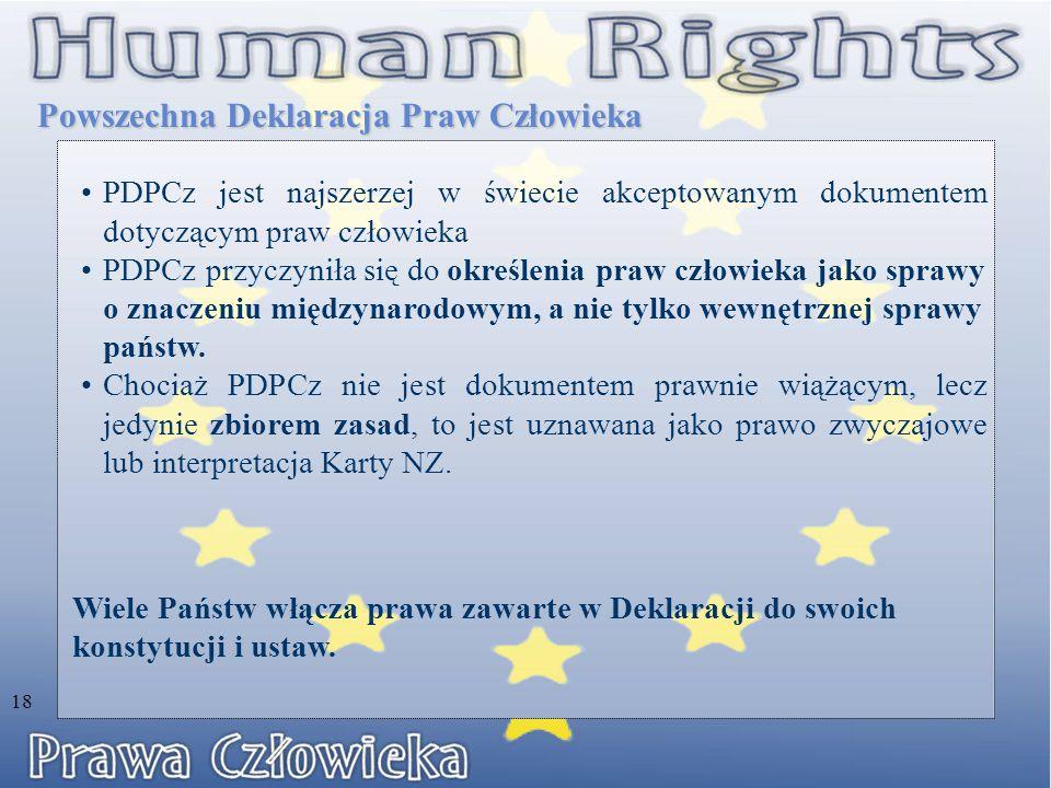 PDPCz jest najszerzej w świecie akceptowanym dokumentem dotyczącym praw człowieka PDPCz przyczyniła się do określenia praw człowieka jako sprawy o znaczeniu międzynarodowym, a nie tylko wewnętrznej sprawy państw.