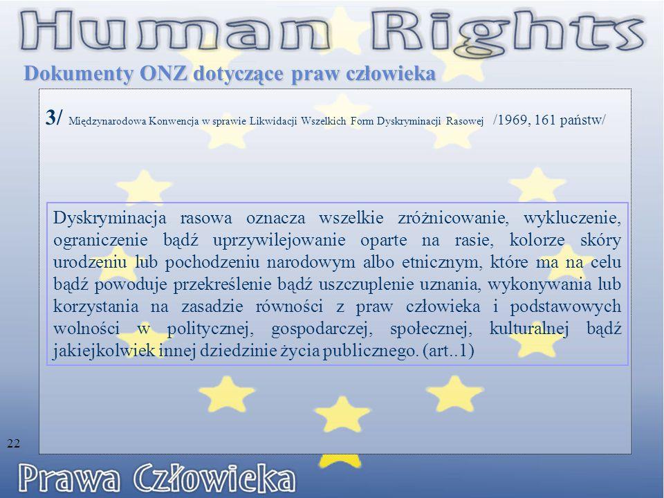 3/ Międzynarodowa Konwencja w sprawie Likwidacji Wszelkich Form Dyskryminacji Rasowej /1969, 161 państw/ Dokumenty ONZ dotyczące praw człowieka Dyskry