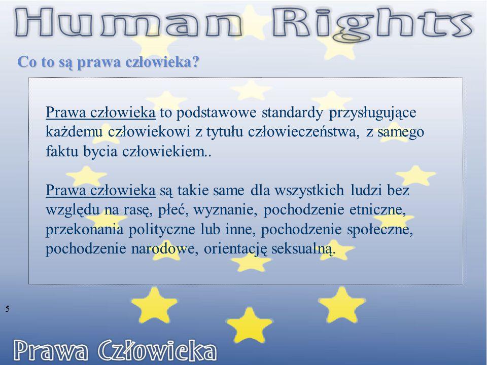 Co to są prawa człowieka? Prawa człowieka to podstawowe standardy przysługujące każdemu człowiekowi z tytułu człowieczeństwa, z samego faktu bycia czł