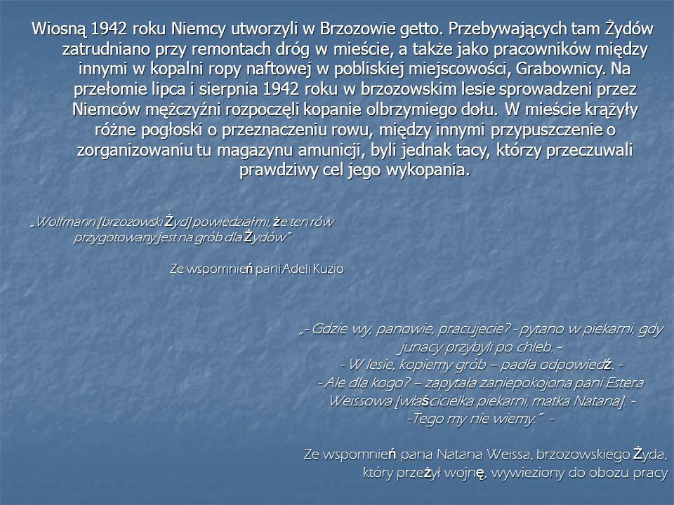 Wiosną 1942 roku Niemcy utworzyli w Brzozowie getto. Przebywających tam Żydów zatrudniano przy remontach dróg w mieście, a także jako pracowników międ