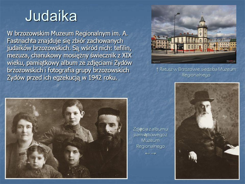 Judaika W brzozowskim Muzeum Regionalnym im. A. Fastnachta znajduje się zbiór zachowanych judaików brzozowskich. Są wśród nich: tefilin, mezuza, chanu